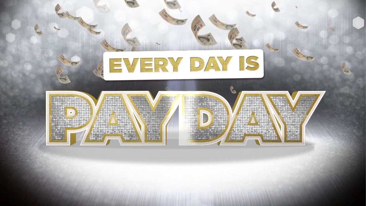 Every Day Is Pay Day….