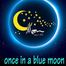 Once In A Blue Moon….