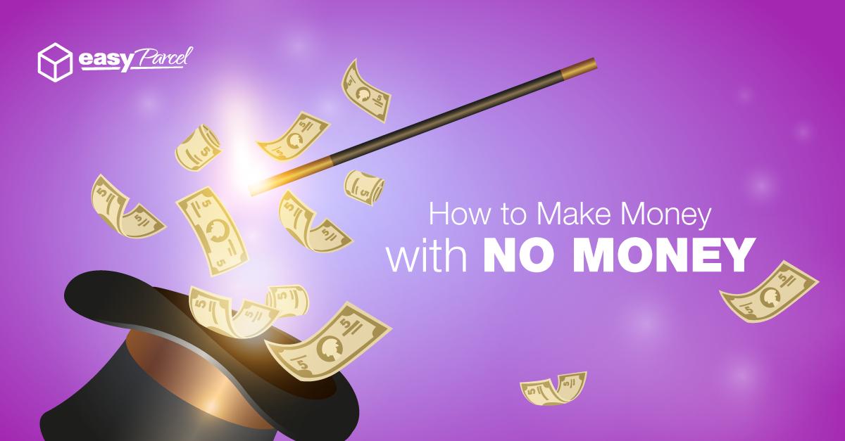 How to make money with no money….